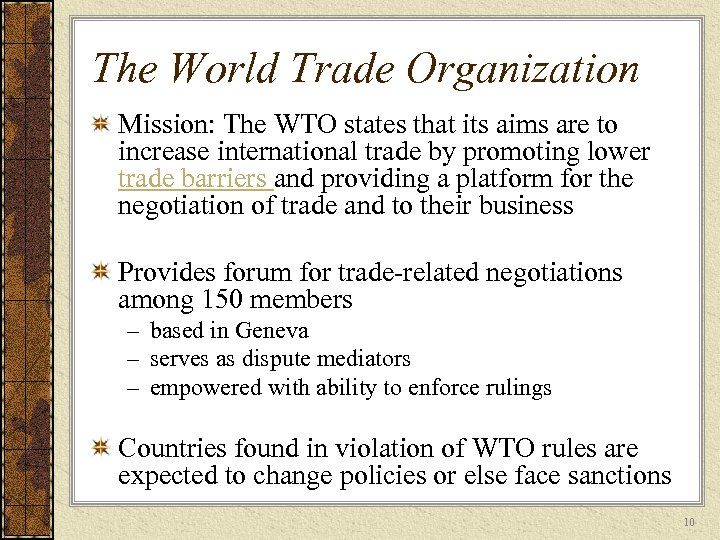 The World Trade Organization Mission: The WTO states that its aims are to increase