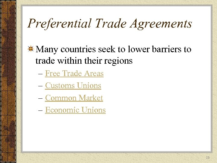 Preferential Trade Agreements Many countries seek to lower barriers to trade within their regions