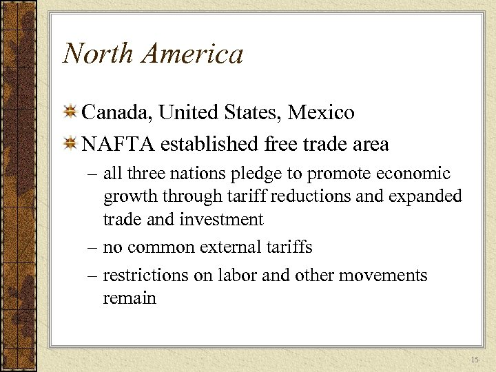 North America Canada, United States, Mexico NAFTA established free trade area – all three