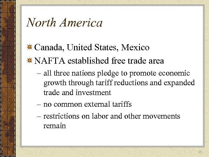 North America Canada, United States, Mexico NAFTA established free trade area – all three