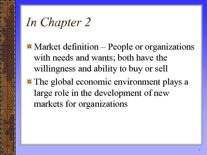 In Chapter 2 Market definition – People or organizations with needs and wants; both