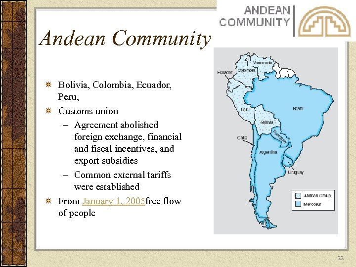 Andean Community Bolivia, Colombia, Ecuador, Peru, Customs union – Agreement abolished foreign exchange, financial