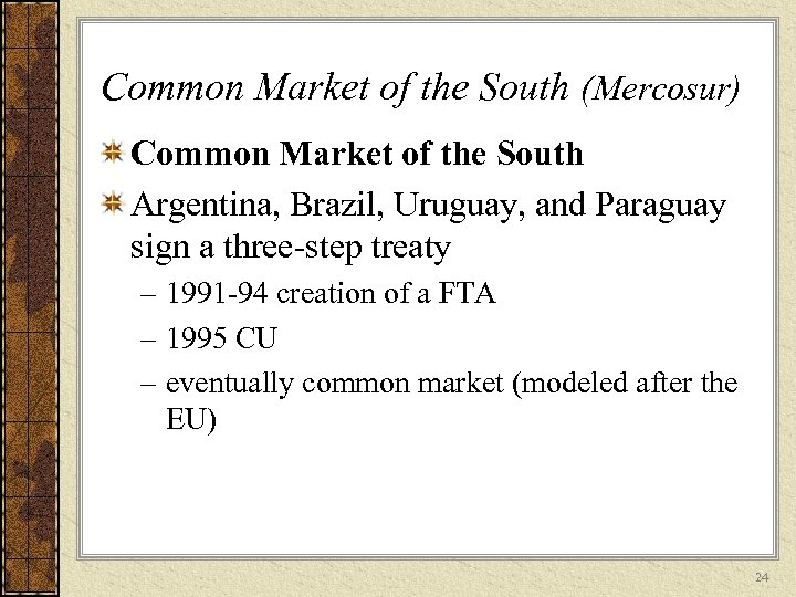 Common Market of the South (Mercosur) Common Market of the South Argentina, Brazil, Uruguay,