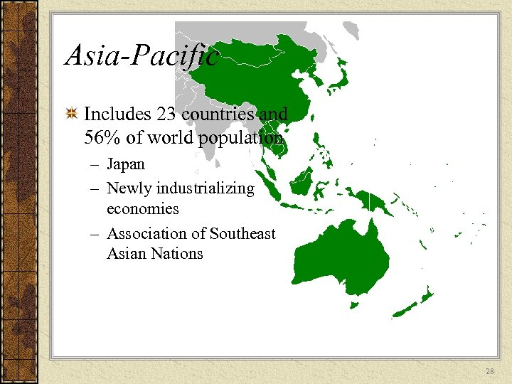 Asia-Pacific Includes 23 countries and 56% of world population – Japan – Newly industrializing
