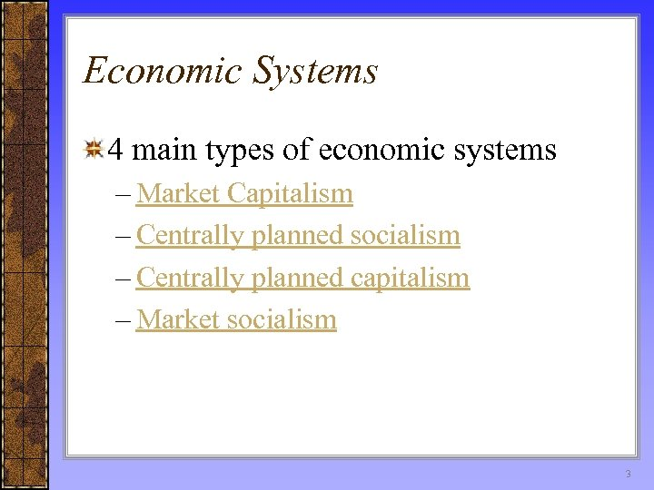 Economic Systems 4 main types of economic systems – Market Capitalism – Centrally planned