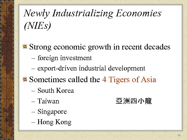 Newly Industrializing Economies (NIEs) Strong economic growth in recent decades – foreign investment –