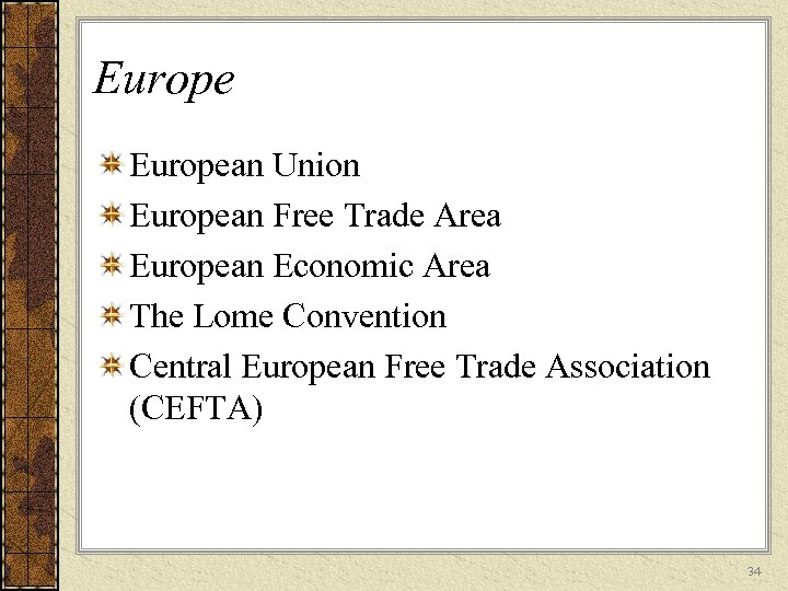 European Union European Free Trade Area European Economic Area The Lome Convention Central European
