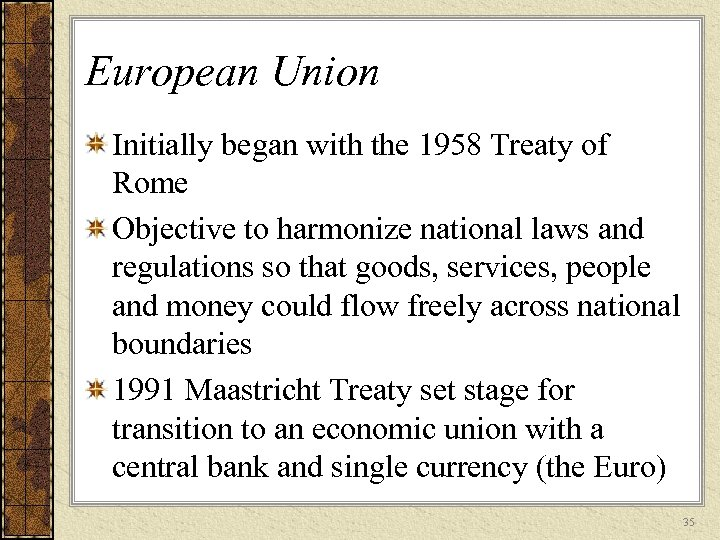 European Union Initially began with the 1958 Treaty of Rome Objective to harmonize national