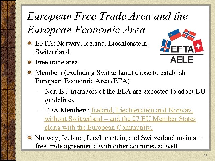 European Free Trade Area and the European Economic Area EFTA: Norway, Iceland, Liechtenstein, Switzerland