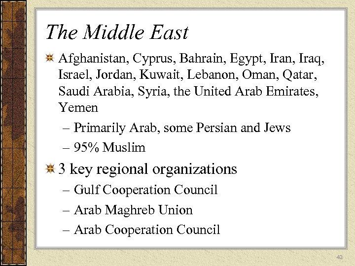 The Middle East Afghanistan, Cyprus, Bahrain, Egypt, Iran, Iraq, Israel, Jordan, Kuwait, Lebanon, Oman,