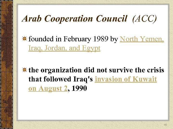 Arab Cooperation Council (ACC) founded in February 1989 by North Yemen, Iraq, Jordan, and