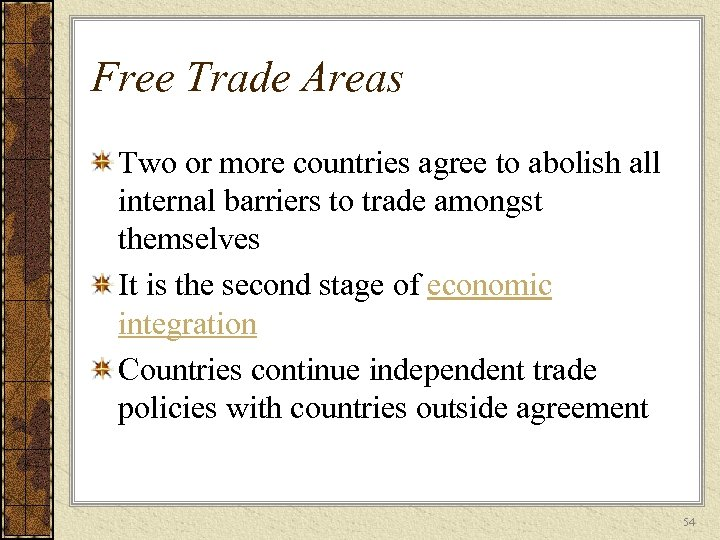 Free Trade Areas Two or more countries agree to abolish all internal barriers to