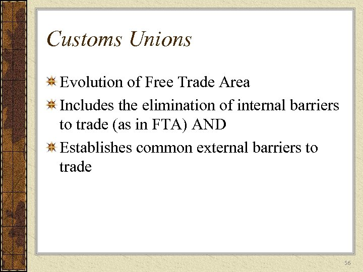 Customs Unions Evolution of Free Trade Area Includes the elimination of internal barriers to