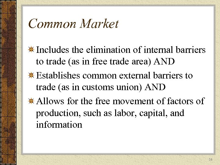 Common Market Includes the elimination of internal barriers to trade (as in free trade