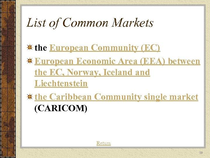 List of Common Markets the European Community (EC) European Economic Area (EEA) between the