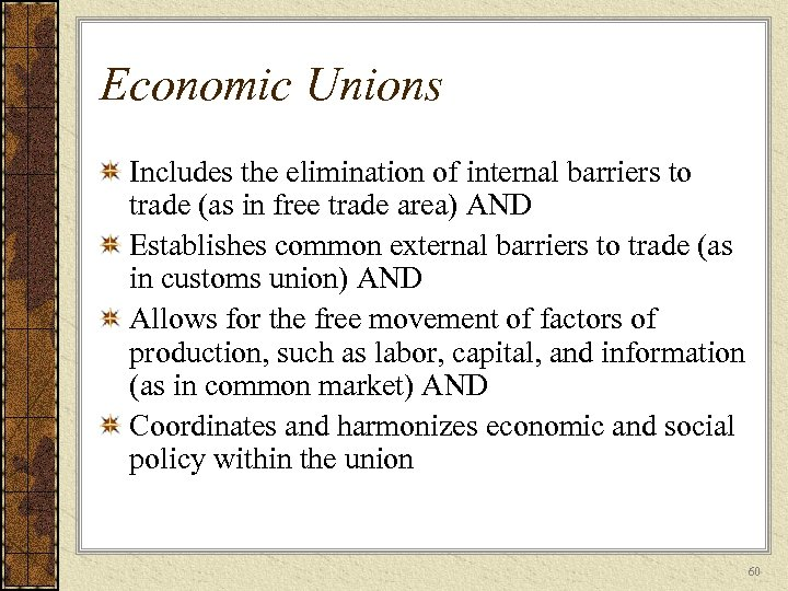 Economic Unions Includes the elimination of internal barriers to trade (as in free trade