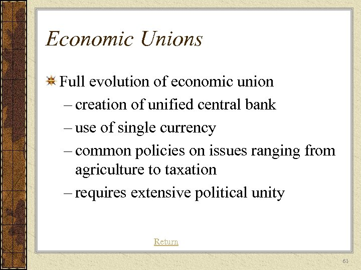 Economic Unions Full evolution of economic union – creation of unified central bank –