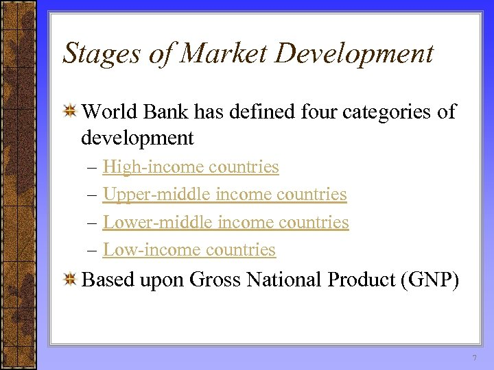 Stages of Market Development World Bank has defined four categories of development – High-income