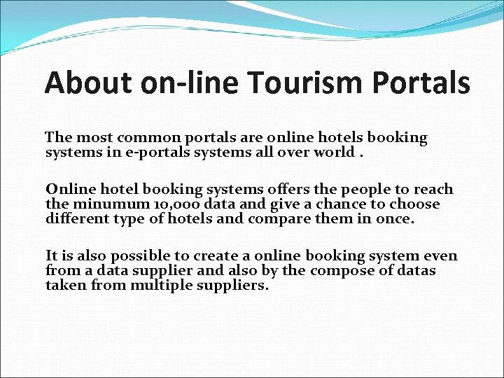 About on-line Tourism Portals The most common portals are online hotels booking systems in