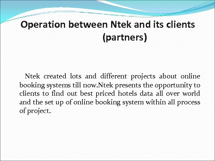 Operation between Ntek and its clients (partners) Ntek created lots and different projects about
