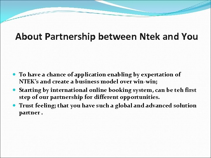 About Partnership between Ntek and You To have a chance of application enabling by