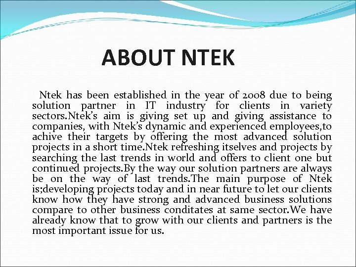 ABOUT NTEK Ntek has been established in the year of 2008 due to being