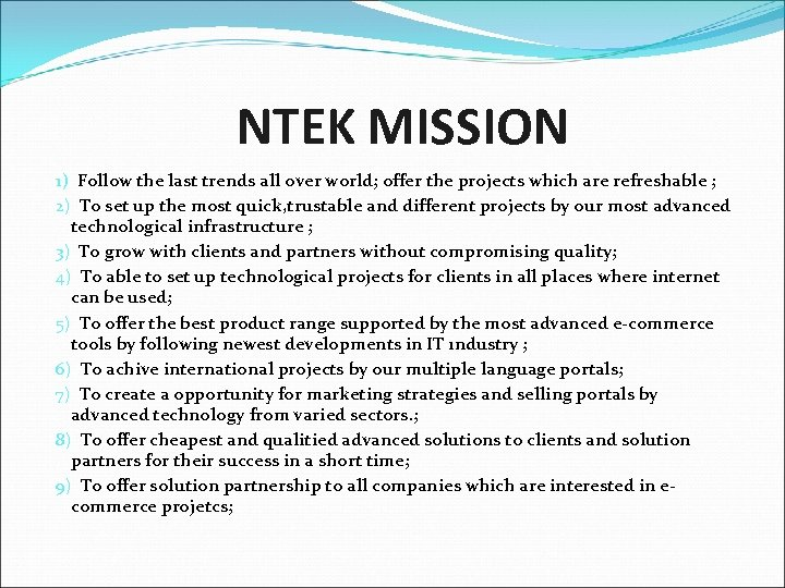 NTEK MISSION 1) Follow the last trends all over world; offer the projects