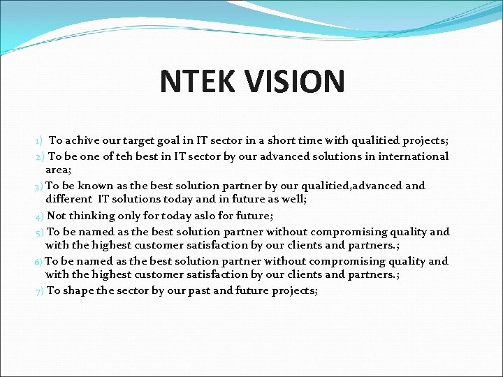 NTEK VISION 1) To achive our target goal in IT sector in a short