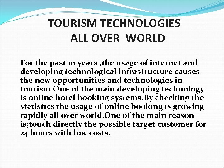 TOURISM TECHNOLOGIES ALL OVER WORLD For the past 10 years , the usage of
