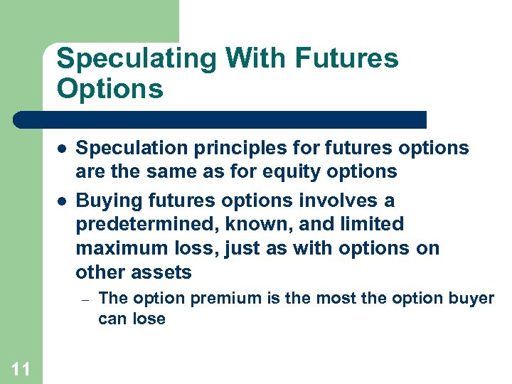 Speculating With Futures Options l l Speculation principles for futures options are the same