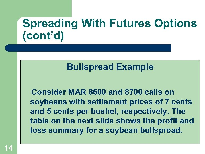 Spreading With Futures Options (cont'd) Bullspread Example Consider MAR 8600 and 8700 calls on