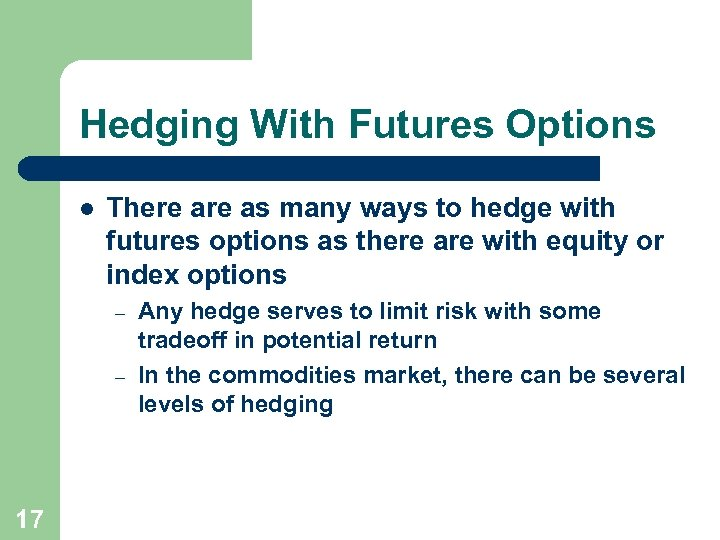 Hedging With Futures Options l There as many ways to hedge with futures options