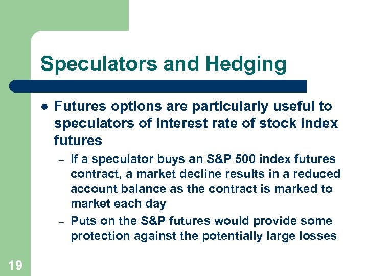Speculators and Hedging l Futures options are particularly useful to speculators of interest rate