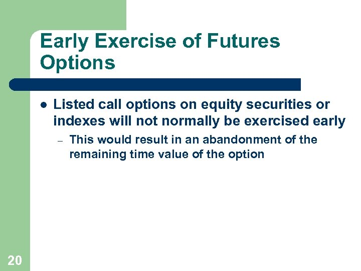 Early Exercise of Futures Options l Listed call options on equity securities or indexes