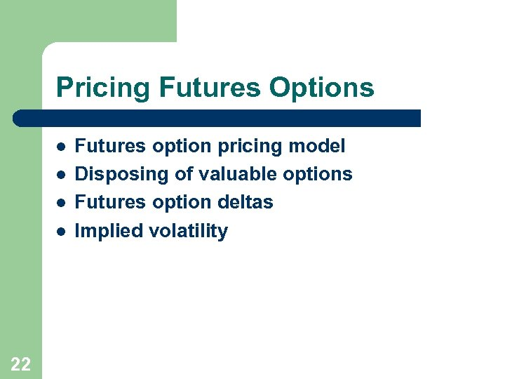 Pricing Futures Options l l 22 Futures option pricing model Disposing of valuable options