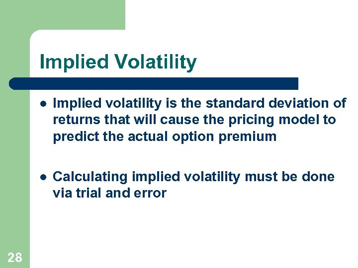 Implied Volatility l l 28 Implied volatility is the standard deviation of returns that