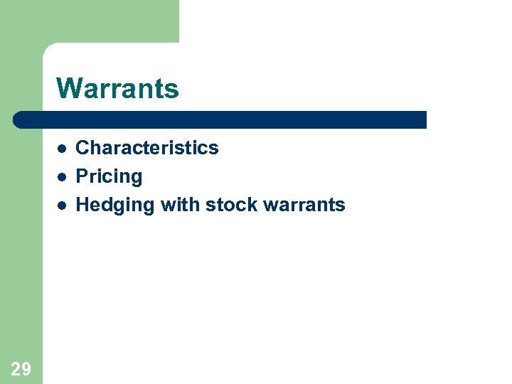 Warrants l l l 29 Characteristics Pricing Hedging with stock warrants