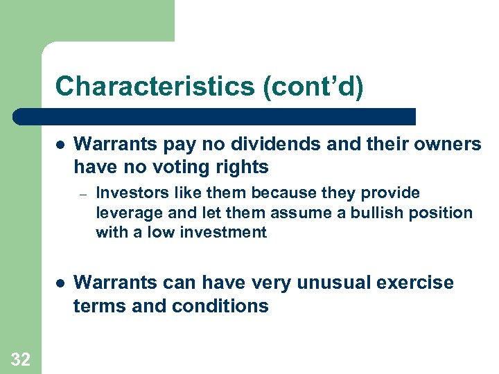 Characteristics (cont'd) l Warrants pay no dividends and their owners have no voting rights