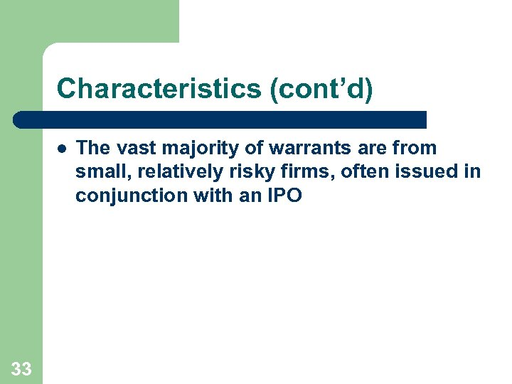 Characteristics (cont'd) l 33 The vast majority of warrants are from small, relatively risky