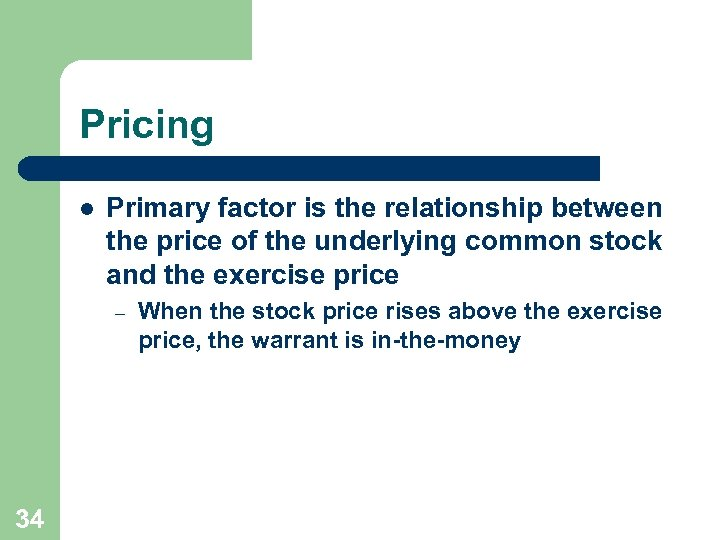 Pricing l Primary factor is the relationship between the price of the underlying common