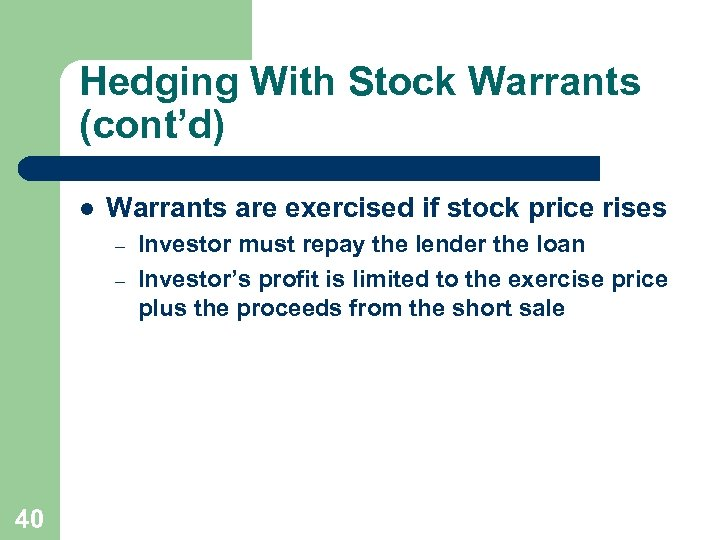 Hedging With Stock Warrants (cont'd) l Warrants are exercised if stock price rises –