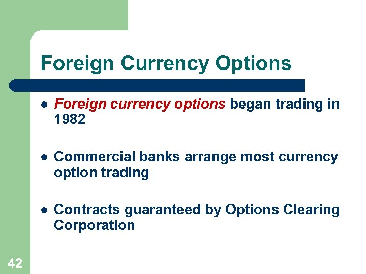Foreign Currency Options l l Commercial banks arrange most currency option trading l 42