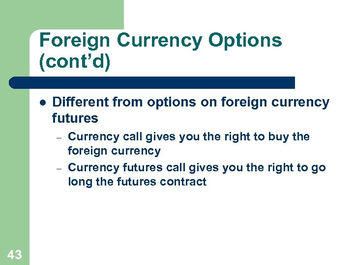 Foreign Currency Options (cont'd) l Different from options on foreign currency futures – –
