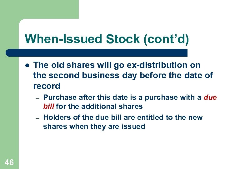 When-Issued Stock (cont'd) l The old shares will go ex-distribution on the second business