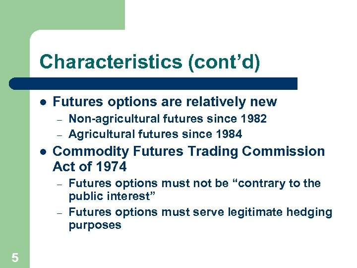 Characteristics (cont'd) l Futures options are relatively new – – l Commodity Futures Trading