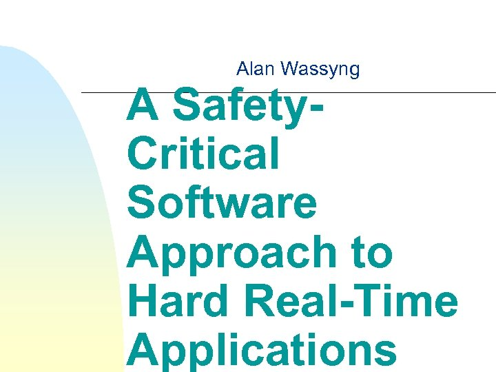 Alan Wassyng A Safety. Critical Software Approach to Hard Real-Time Applications