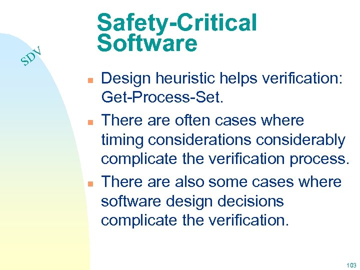 Safety-Critical Software DV S n n n Design heuristic helps verification: Get-Process-Set. There are