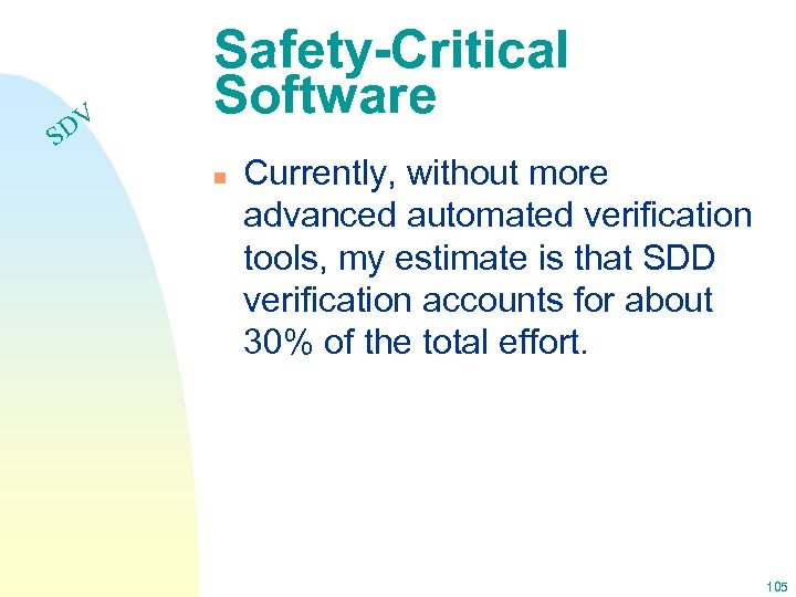 DV S Safety-Critical Software n Currently, without more advanced automated verification tools, my estimate