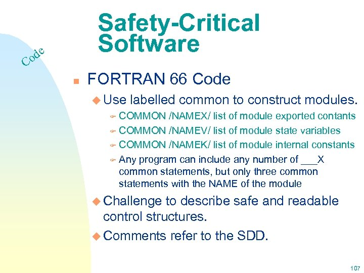 Safety-Critical Software e od C n FORTRAN 66 Code u Use labelled common to