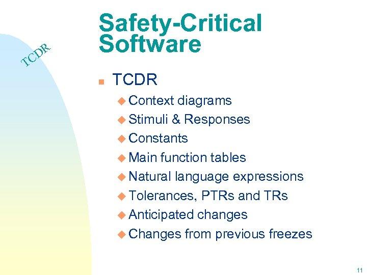 DR C Safety-Critical Software T n TCDR u Context diagrams u Stimuli & Responses